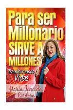 Para Ser Millonario Sirve a Millones : Transformación de Vidas by María...