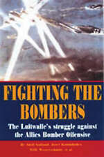 Fighting the Bombers: The Luftwaffes Struggle Against the Allied Bomber Offensiv