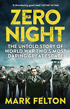 Zero Night: The Untold Story of World War Two's Most Daring Great Escape by Felt