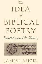 The Idea of Biblical Poetry : Parallelism and Its History by James Kugel...