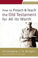 How to Preach and Teach the Old Testament for All Its Worth by Christopher J....