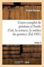 Cours Complet de Peinture A L'Huile (L'Art, La Science, Le Metier Du Peintre). P