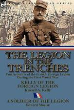 The Legion in the Trenches: Two Accounts of the French Foreign Legion During the First World War by Edward Morlae, Russell A Kelly (Hardback, 2012)