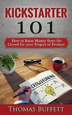 Kickstarter 101 : How to Raise Money from the Crowd for Your Project or...