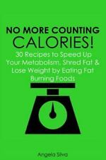 No More Counting Calories! : 30 Recipes to Speed up Your Metabolism, Shred...