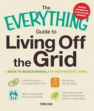 The Everything Guide to Living Off the Grid: A back-to-basics manual for indepen