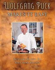 Wolfgang Puck Makes It Easy : Deliciously Simple Recipes for Your Home Kitchen b