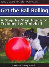 Get the Ball Rolling: A Step by Step Guide to Training for Treibbal...  BOOK NEW