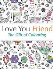 Love You Friend : The Gift of Colouring by Christina Rose (2015, Paperback)