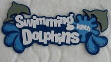 Swimming With Dolphins Die Cut Title Paper Piece for Scrapbook Page - Ssffdeb
