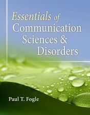 Essentials of Communication Sciences and Disorders by Paul T. Fogle (2013, Paper