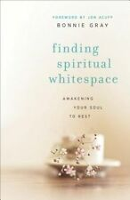 Finding Spiritual Whitespace: Awakening Your Soul to Rest by Bonnie Gray (Paper…
