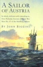 A Sailor of Austria: In Which, Without Really Intending to, Otto Prohaska Becom