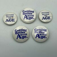 Vintage Lot Of 5 GETTING BETTER With Age Button Pin Pinback Q6