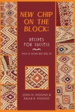 New Chip on the Block : Recipes for Success by John H. Higgins and Kalila B....