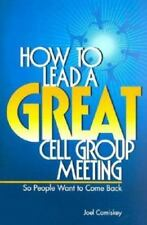 How to Lead a Great Cell Group Meeting.. . So People Want to Come Back, Joel Com