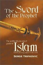 The Sword of the Prophet: Islam; History, Theology, Impact on the World, Srdja T