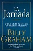 La Jornada: Como Vivir por Fe en un Mundo Incierto (Spanish Edition) by Billy Gr