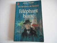 L'ELEPHANT BLANC / LES HERITIERS DE L'AVENIR - HENRI TROYAT - J'AI LU 1976