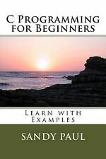 NEW C Programming for Beginners: Learn with Examples by Mr. Sandy Paul