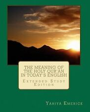 The Meaning of the Holy Qur'an in Today's English by Yahiya Emerick (2010,...