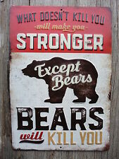 What Doesn't Kill You Makes You Stronger Except Bears - Hunting Camp METAL SIGN