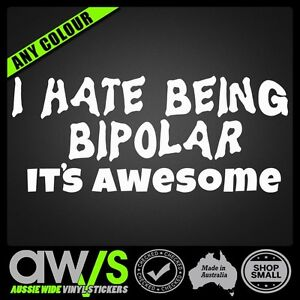 I HATE BEING BIPOLAR ITS AWESOME STICKER DECAL / FUNNY RUDE CAR OLD 4X4 CAMPING
