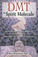 Dmt : The Spirit Molecule : A Doctor's Revolutionary Research into the Biolog...