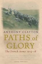 ANTHONY CLAYTON  PATHS OF GLORY THE FRENCH ARMY 1914-18  BRAND NEW PAPERBACK
