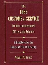 The 1865 Customs of Service: For Non-Commissioned Officers and Soldiers by...