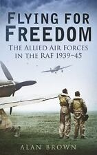 Flying for Freedom: The Allied Air Forces in the RAF 1939-45 Brown, Alan Paperb