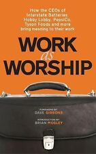 Work as Worship: How the Ceos of Interstate Batteries, Hobby Lobby, Pepsico, Tys