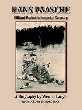 Hans Paasche: Militant Pacifist in Imperial Germany by Werner Lange...