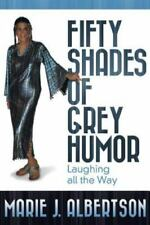 Fifty Shades of Grey Humor : Laughing All the Way by Marie J. Albertson...
