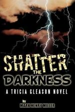 Shatter the Darkness : A Tricia Gleason Novel by Mark Henry Miller (2012,...