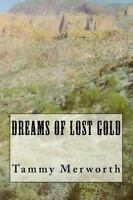 Dreams of Lost Gold, Paperback by Merworth, Tammy, Like New Used, Free shippi...