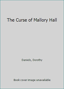 The Curse of Mallory Hall by Daniels, Dorothy