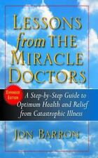 Lessons from the Miracle Doctors : A Step-By-Step Guide to Optimum Health and...