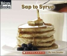 Sap to Syrup (Welcome Books: How Things Are Made (Paperback)) by Snyder, Inez