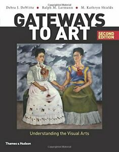 Gateways to Art: Understanding the Visual Arts by Larmann, Ralph M Book The Fast