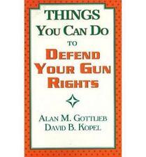 Things You Can Do to Defend Your Gun Rights Gottlieb, Alan, Kopel, David B. Pap