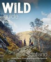Wild Guide Scotland: Hidden Places, Great Adventures & the Good Life by Richard