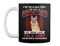 Im Telling You German Shepherd Dogs - I'm Not A My Mom Said Baby Gift Coffee Mug