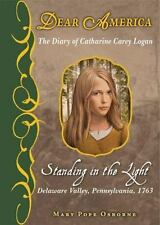 Dear America: Standing in the Light: The Diary of Catharine Carey Logan, Delawar