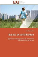 Espace et socialisation: Regards sociologiques sur les dimensions spatiales de l