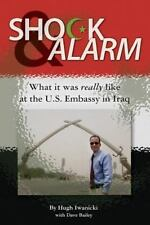 Shock and Alarm : What It Was Really Like at the U. S. Embassy in Iraq by...