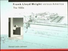 Frank Lloyd Wright versus America: The 1930s-ExLibrary