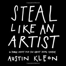Steal Like an Artist: 10 Things Nobody Told You Ab