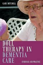 Doll Therapy in Dementia Care: Evidence and Practice by Gary Mitchell...