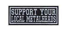 Support Your Local Metalheads Biker Heavy Rocker Patch Aufnäher Bügelbild Badge